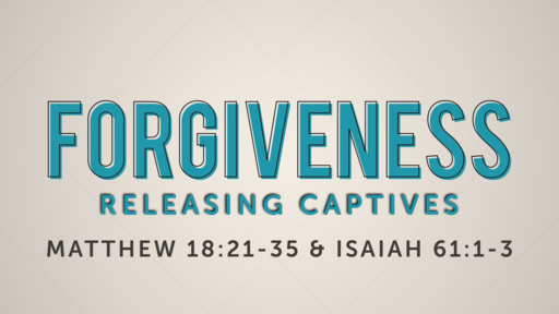 Dec 30 - Forgiveness: Releasing Captives