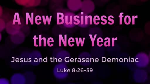 Luke 8:26-39 - A New Business for the New Year