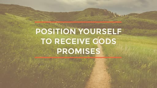 Position yourself to receive Gods promises: Part 1