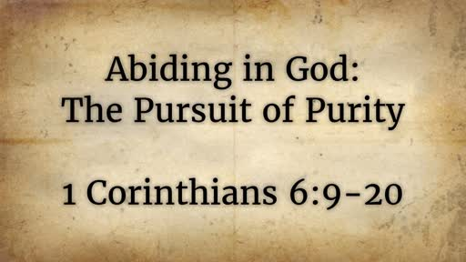 1 Corinthians 6:9-20: Abiding in God: The Pursuit of Purity