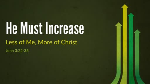 Jan. 6, 2019 - He Must Increase
