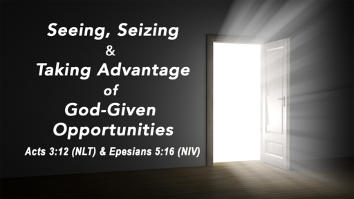 Seeing, Seizing, & Taking Advantage of God-Given Opportunities