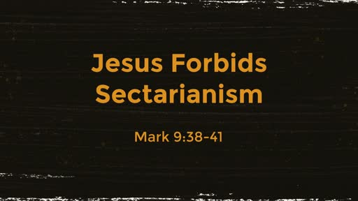 Jesus Forbids Sectarianism