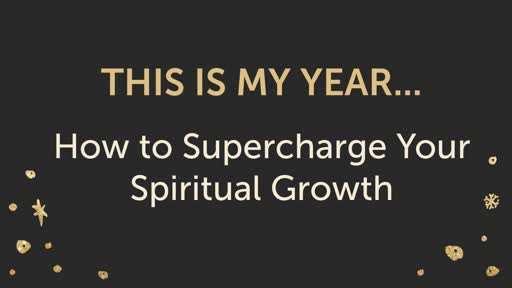 This is my year - How to  Supercharge Your Spiritual Growth 01-06-19