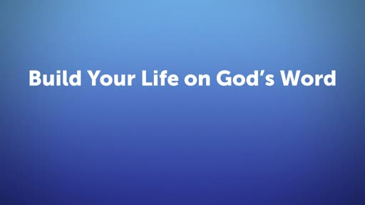 Build Your Life on God's Word