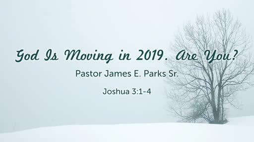 God is Moving in 2019. Are You?   1-6-19