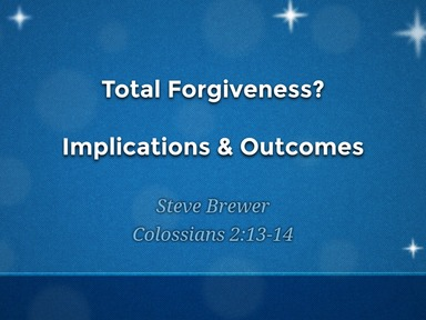 Total Forgiveness? Col. 2:13-14