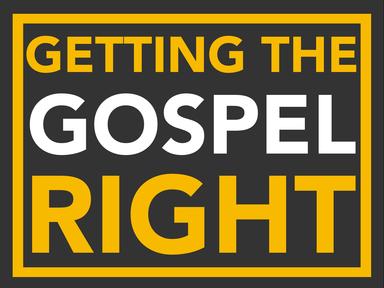 Getting the Gospel Right (Gospel of Mark)