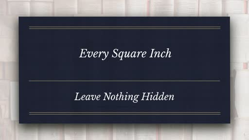 Every Square Inch: Leave Nothing Hidden    October 14, 2018