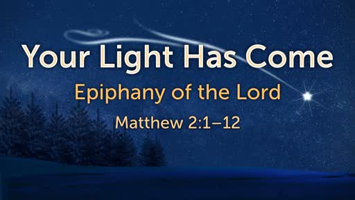 Epiphany: Your Light Has Come