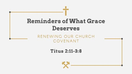 Reminders of What Grace Deserves - Titus 2:11-3:8 - Covenant Sunday