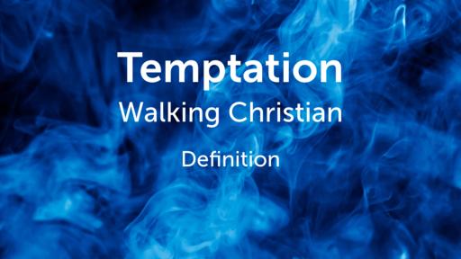 Walking Christian on Temptation Definitions