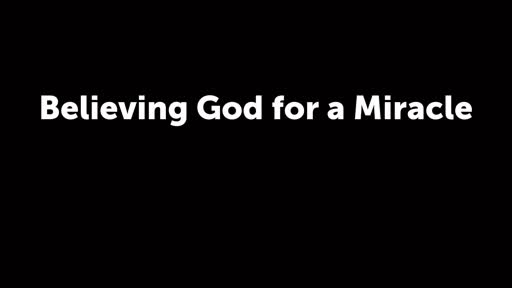 Believing God for a Miracle
