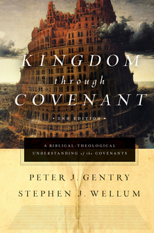 Kingdom through Covenant: A Biblical-theological Understanding of the Covenants, Second Edition