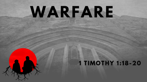 Warfare: 1 Timothy 1:18-20