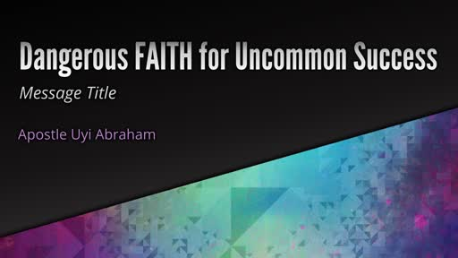 Dangerous FAITH for Uncommon Success