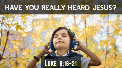 Have you really heard Jesus?