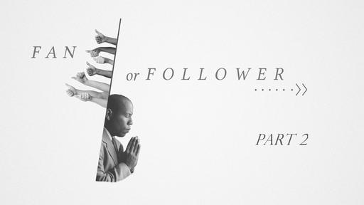 Fan or Follower, Part 2