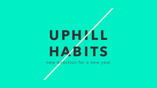Uphill Habits - Habit #2