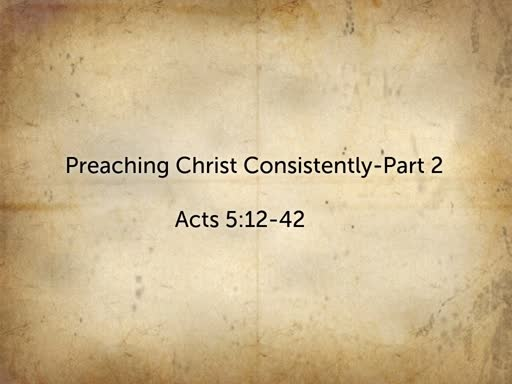 Preaching Christ Consistently-Part 2