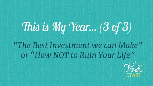 The best investment we can make, or...  How not to ruin your life  01-13-19