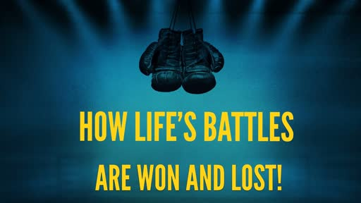 How life's Battles are Won and Lost!