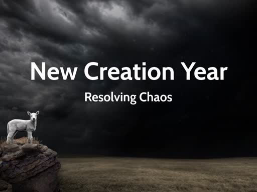 New Creation Year: Resolving Chaos