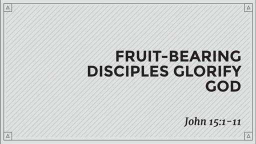 Fruit-Bearing Disciples Glorify God