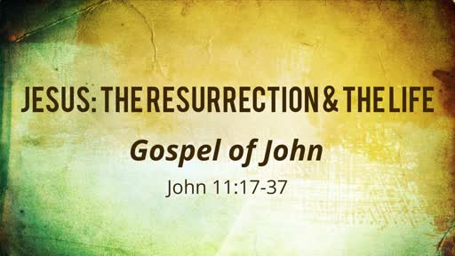 JESUS: THE RESURRECTION & THE LIFE