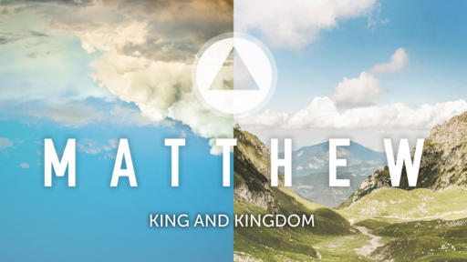 Matthew - King & Kingdom