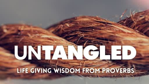 UNTANGLED - LIFE GIVING WISDOM FROM PROVERBS
