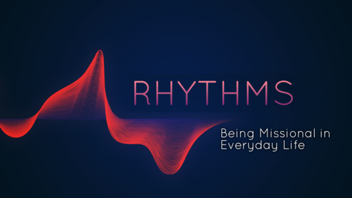Rhythms - Being Missional in Everyday Life