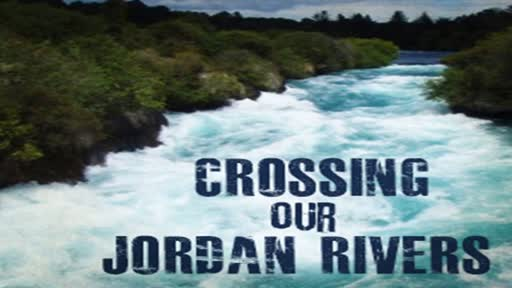 Crossing Our Jordan Rivers