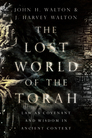 The Lost World of the Torah: Law as Covenant and Wisdom in Ancient Context