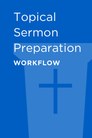 Topical Sermon Preparation Workflow