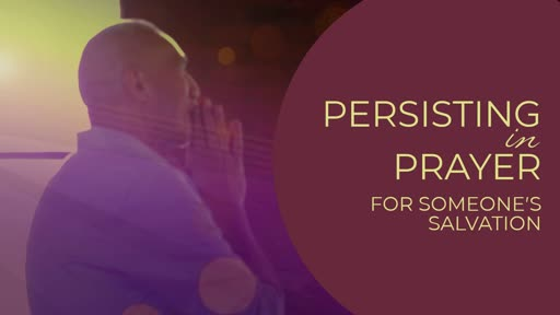 Persisting in Prayer for Someone's Salvation