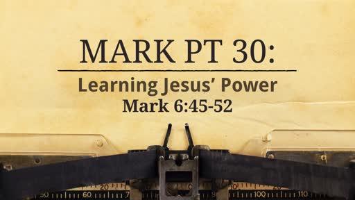 Mark Pt 30: Learning Jesus' Power