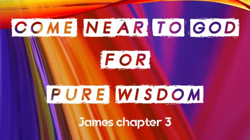 Come near to God for Pure Wisdom