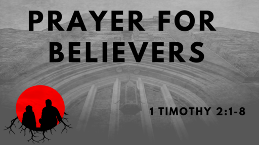 Prayer For Believers: 1 Timothy 2:1-8