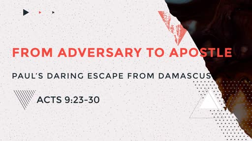 From Adversary to Apostle: Paul's Daring Escape From Damascus
