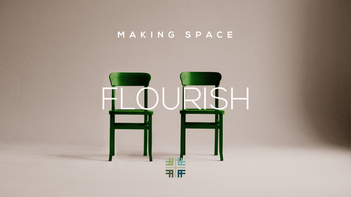 January 20, 2019 -FLOURISH - Making Space
