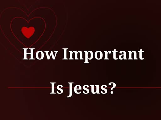 How Important Is Jesus?
