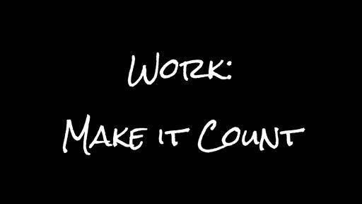 Work: Make I t Count