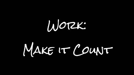 Work: Make I t Count
