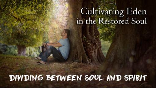 Cultivating Eden- Dividing Between Soul & Spirit  1-20-19