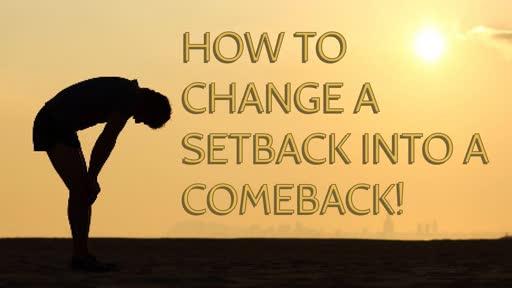 How to change a Setback into a Comeback!