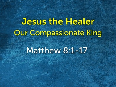 Jesus the Healer: Our Compassionate King