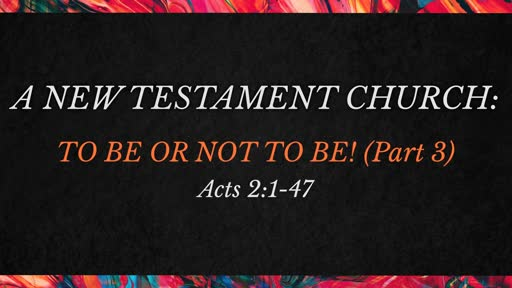 A New Testament Church: To Be Or Not To Be (Part 3)