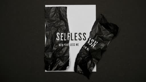Selfless - Part 3