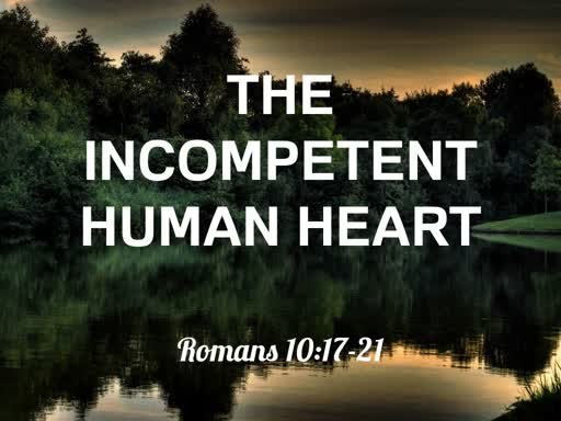 The Incompetent Human Heart